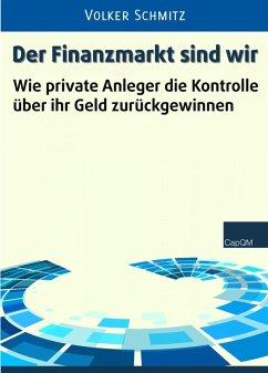 Der Finanzmarkt sind wir (eBook, ePUB) - Schmitz, Volker