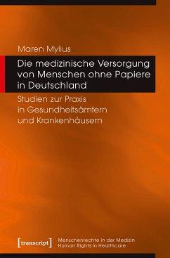 Die medizinische Versorgung von Menschen ohne Papiere in Deutschland (eBook, PDF) - Mylius, Maren