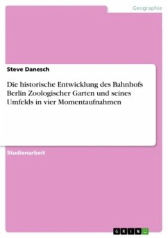Die historische Entwicklung des Bahnhofs Berlin Zoologischer Garten und seines Umfelds in vier Momentaufnahmen