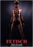 Fetisch . SM-Erotik (Wandkalender 2017 DIN A3 hoch)