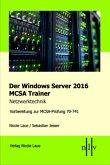 Der Windows Server 2016 MCSA Trainer, Netzwerktechnik, Vorbereitung zur MCSA-Prüfung 70-741