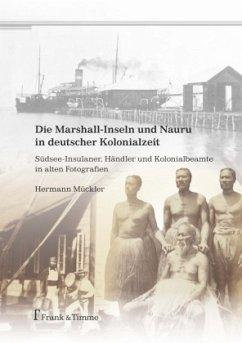 Die Marshall-Inseln und Nauru in deutscher Kolonialzeit - Mückler, Hermann
