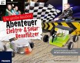 Die große Baubox: Abenteuer Elektro -& Solar-Rennflitzer (Technik spielend verstehen)