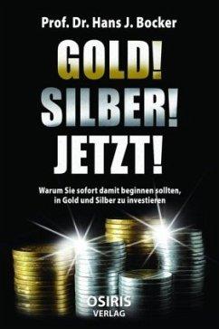 GOLD! SILBER! JETZT! - Bocker, Hans J.