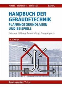Handbuch der Gebäudetechnik - Planungsgrundlagen und Beispiele - Pistohl, Wolfram; Rechenauer, Christian; Scheuerer, Birgit