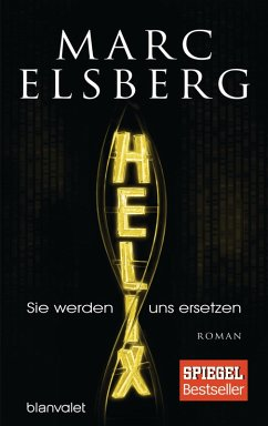 HELIX - Sie werden uns ersetzen (eBook, ePUB) - Elsberg, Marc