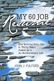 My 60-Job Resume: Or, How Quitting 60 Jobs in 30 Years Added Up to an Extraordinary Life (eBook, ePUB)