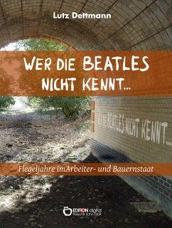 Wer die Beatles nicht kennt ? (eBook, ePUB)