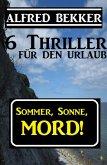 Sommer, Sonne, Mord! 6 Thriller für den Urlaub (Alfred Bekker Thriller Sammlung, #10) (eBook, ePUB)