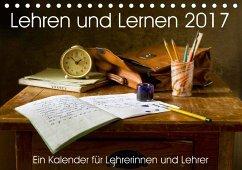 Lehren und Lernen. Ein Kalender für Lehrerinnen und Lehrer (Tischkalender 2017 DIN A5 quer)