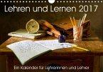 Lehren und Lernen. Ein Kalender für Lehrerinnen und Lehrer (Wandkalender 2017 DIN A4 quer)