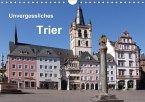 Unvergessliches Trier (Wandkalender 2017 DIN A4 quer)