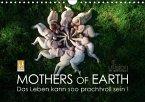 Mothers of Earth, das Leben kann soo prachtvoll sein ! (Wandkalender 2017 DIN A4 quer)