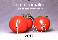 Tomatenmaler ... und andere Mini-Welten (Wandkalender 2017 DIN A3 quer)
