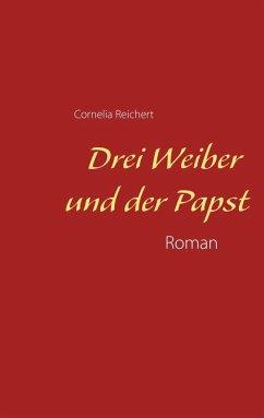 Drei Weiber und der Papst (eBook, ePUB)