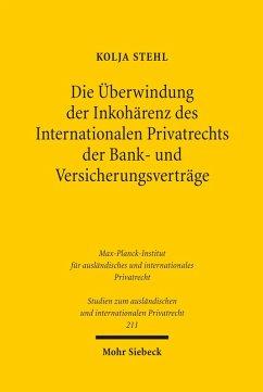 Die Überwindung der Inkohärenz des Internationalen Privatrechts der Bank- und Versicherungsverträge (eBook, PDF) - Stehl, Kolja