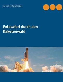 Fotosafari durch den Raketenwald - Leitenberger, Bernd