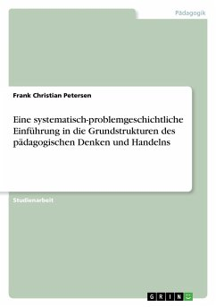 Eine systematisch-problemgeschichtliche Einführung in die Grundstrukturen des pädagogischen Denken und Handelns