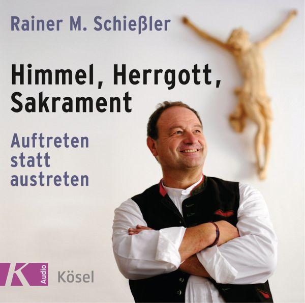 Himmel - Herrgott - Sakrament, 1 Audio-CD - Schießler, Rainer Maria