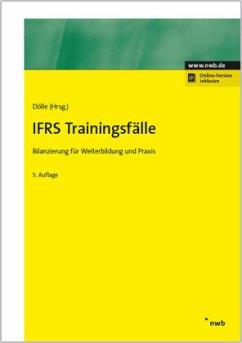 IFRS Trainingsfälle - Beermann, Thomas; Dölle, Bernward; Feldmann, Matthias; Lüchtefeld, Ralf; Rein, Wolfgang; Sachse-Fischer, Gabriele; Schwiete, Heinz; Vosen, Martin