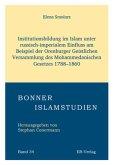 Institutionsbildung im Islam unter russisch-imperialem Einfluss am Beispiel der Orenburger Geistlichen Versammlung des Mohammedanischen Gesetzes 1788-1860