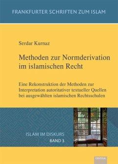 Methoden zur Normderivation im islamischen Recht - Kurnaz, Serdar