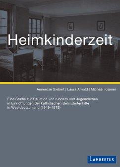 Heimkinderzeit (eBook, PDF) - Siebert, Annerose; Arnoldd, Laura