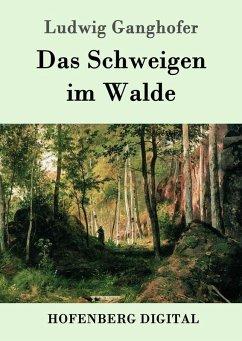 Das Schweigen im Walde (eBook, ePUB) - Ludwig Ganghofer