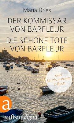 Der Kommissar von Barfleur & Die schöne Tote von Barfleur (eBook, ePUB) - Dries, Maria