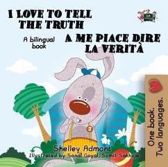 I Love to Tell the Truth A me piace dire la verità: English Italian Bilingual Edition (English Italian Bilingual Collection) (eBook, ePUB) - Admont, Shelley; Publishing, S. A.