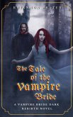 The Tale of the Vampire Bride (The Vampire Bride Dark Rebirth Trilogy, #1) (eBook, ePUB)