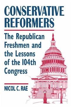 Conservative Reformers: The Freshman Republicans in the 104th Congress (eBook, ePUB) - Rae, Nicol C.