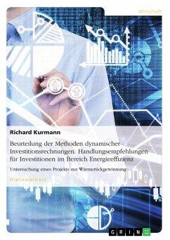 Beurteilung der Methoden dynamischer Investitionsrechnungen. Handlungsempfehlungen für Investitionen im Bereich Energieeffizienz