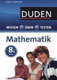 Duden Wissen - Üben - Testen: Mathematik 8. Klasse (Mängelexemplar)
