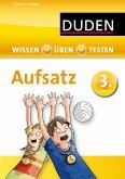 Wissen - Üben - Testen: Deutsch - Aufsatz 3. Klasse (Mängelexemplar)