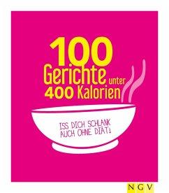 100 Gerichte unter 400 Kalorien (eBook, ePUB) - Naumann & Göbel Verlag