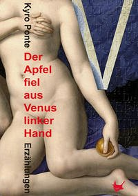 Der Apfel fiel aus Venus linker Hand. Erzählungen.