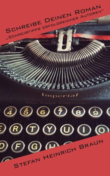 Schreibe Deinen Roman (eBook, ePUB) - Braun, Stefan Heinrich