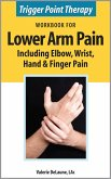 Trigger Point Therapy Workbook for Lower Arm Pain including Elbow, Wrist, Hand & Finger Pain (eBook, ePUB)