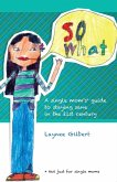 So What: A Single Mom's* Guide to Staying Sane in the 21st Century (*Not just for single moms) (eBook, ePUB)