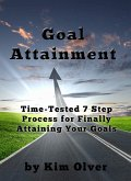 Goal Attainment-Time Tested 7 Step Process for Finally Attaining Your Goals (eBook, ePUB)
