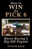 How to WIN the PICK 6: Horse Racing's Big $$$ Payout (eBook, ePUB)