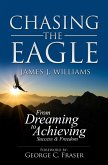 CHASING THE EAGLE: From Dreaming To Achieving Success & Freedom (eBook, ePUB)
