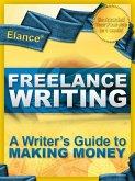 Elance Freelance Writing: A Writer's Guide to Making Money (eBook, ePUB)