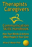 Therapists & Caregivers Communication Skills Handbook: How Your Words and Actions Affect People in Your Care (eBook, ePUB)