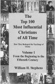 Top 100 Most Influential Christians of All Time Volume 1: From the Beginning to the Fifteenth Century (eBook, ePUB)