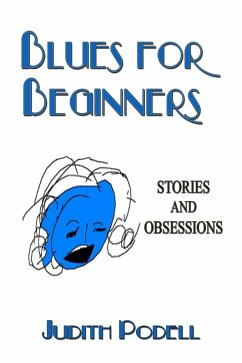 Blues for Beginners: Stories and Obsessions (eBook, ePUB) - Podell, Judith