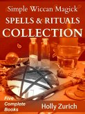 Simple Wiccan Magick Spells & Rituals Collection (eBook, ePUB)