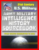 21st Century U.S. Military Documents: Army Military Intelligence History Sourcebook - Comprehensive History from George Washington to the Civil War, World War I and II, and Desert Storm (eBook, ePUB)
