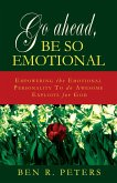 Go Ahead, Be So Emotional: Empowering the Emotional Personality to do Awesome Exploits for God (eBook, ePUB)